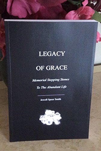 9780578173245: LEGACY OF GRACE: Memorial Stepping Stones To The Abundant Life