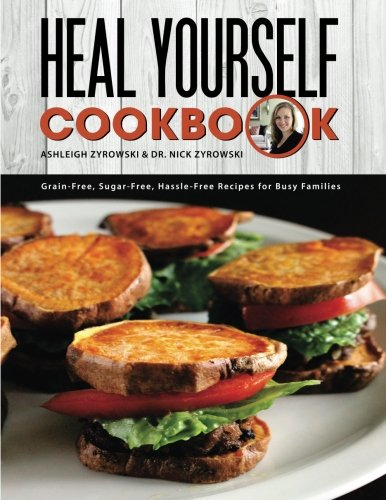 9780578174723: Heal Yourself Cookbook: Grain Free, Sugar Free, Hassle Free Recipes for Busy Families