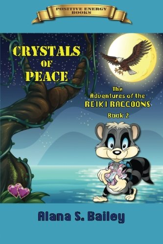 Crystals of Peace: The Adventures of the Reiki Raccoons (Reiki Raccoons Series) (Volume 2): Alana S...