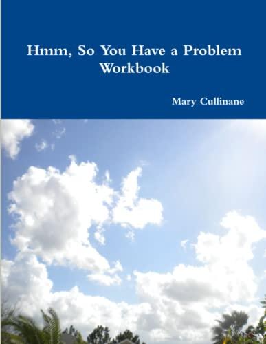 9780578180120: Hmm, So You Have a Problem - Workbook