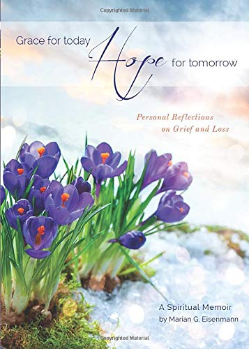 Grace for Today, Hope for Tomorrow: Personal Reflections on Grief and Loss: Marian G. Eisenmann