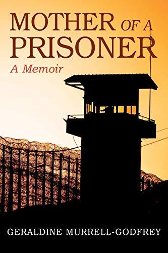 Mother of A Prisoner: A Memoir: Geraldine Murrell-Godfrey