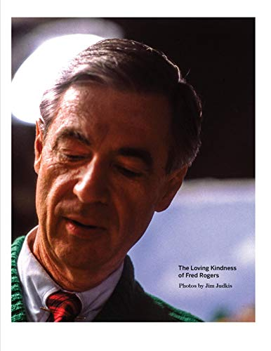 9780578488783 The Loving Kindness Of Fred Rogers Photos By Jim Judkis Abebooks Jim Judkis Melissa Hiller 0578488787