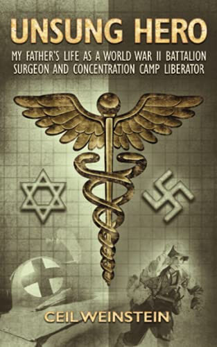 9780578550114: Unsung Hero: My Father's Life as a World War II Battalion Surgeon and Concentration Camp Liberator