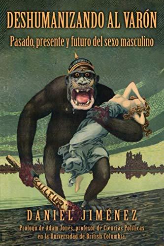 9780578575339: Deshumanizando al varón: Pasado, presente y futuro del sexo masculino