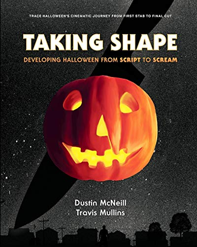 9780578586816: Taking Shape: Developing Halloween From Script to Scream
