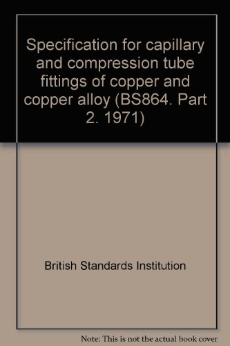9780580065026: Specification for capillary and compression tube fittings of copper and copper alloy (BS864. Part 2. 1971)