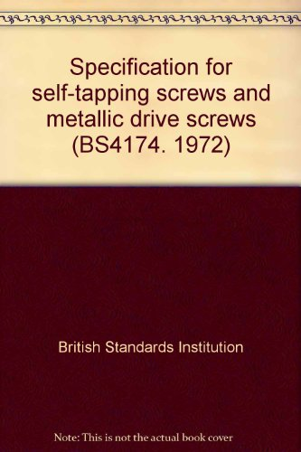 9780580073373: Specification for self-tapping screws and metallic drive screws (BS4174. 1972)