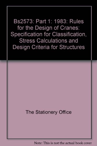 9780580133855: Bs2573: Part 1: 1983: Rules for the Design of Cranes: Specification for Classification, Stress Calculations and Design Criteria for Structures