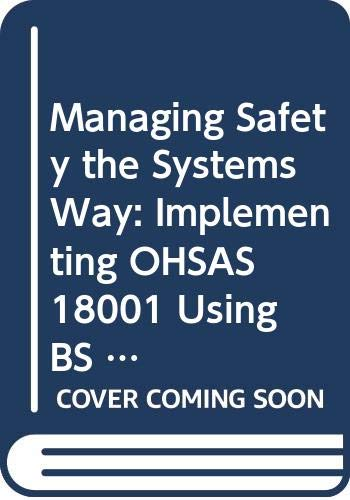 Managing Safety the Systems Way: Implementing OHSAS 18001 Using BS 8800 (0580440974) by Smith, David; Hunt, Geoff; Green, Clive