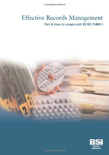 9780580496622: Effective Records Management: How to Comply with BS ISO 15489-1 Pt. 4