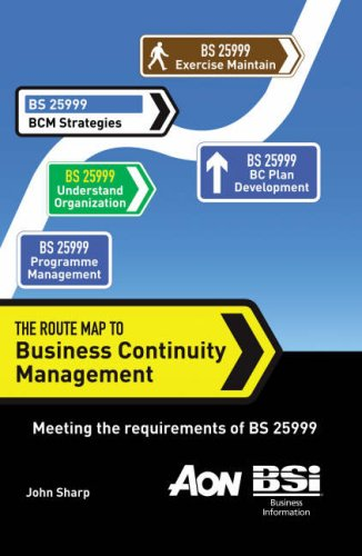 The Route Map to Business Continuity Management: Meeting the requirements of BS 25999: John Sharp