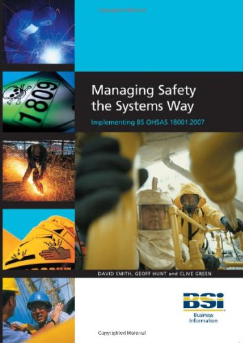 Managing Safety the Systems Way: Implementing BS OHSAS 18001:2007 (0580509540) by Smith, David; Hunt, Geoff; Green, Clive