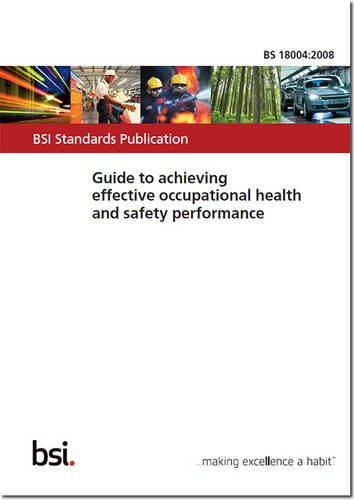 9780580529108: BS 18004:2008 - Guide to Achieving Effective Occupational Health and Safety Performance