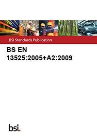 9780580624759: BS EN 13525:2005+A2:2009
