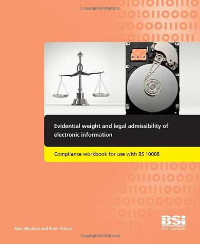 9780580640186: Evidential weight and legal admissibility of electronic information. Compliance workbook for Use with BS 10008