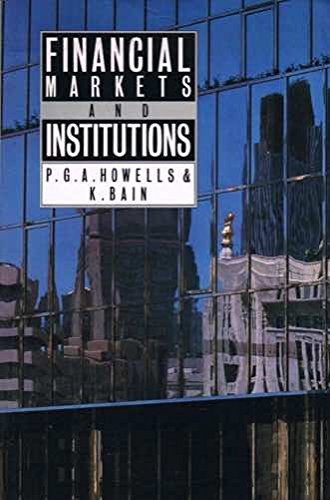 Financial Markets and Institutions (Key issues in: P.G.A. Howells, K.