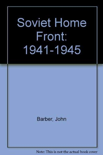 9780582009646: The Soviet Home Front, 1941-1945: A Social and Economic History of the USSR in World War II