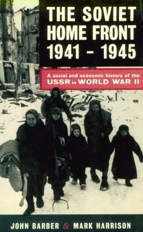 9780582009653: The Soviet Home Front, 1941-1945: A Social and Economic History of the USSR in World War II