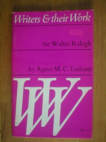 Sir Walter Raleigh (Writers and Their Work): A.M.C. Latham