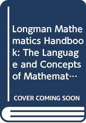 9780582021617: Longman Mathematics Handbook: The Language and Concepts of Mathematics Explained (Handbook Series)