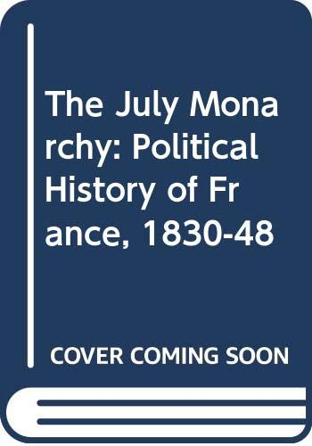 9780582021860: The July Monarchy: Political History of France, 1830-48