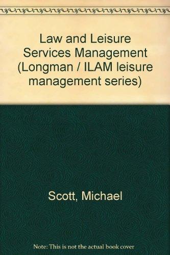Law and Leisure Services Management (Longman / ILAM leisure management series): Scott, Michael
