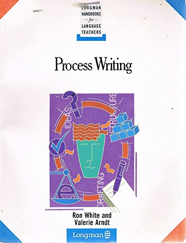 Process Writing (Longman Handbooks for Language Teachers) (0582024447) by White, Ron; Arndt, Valerie
