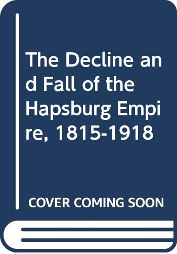 9780582025301: The Decline and Fall of the Hapsburg Empire, 1815-1918