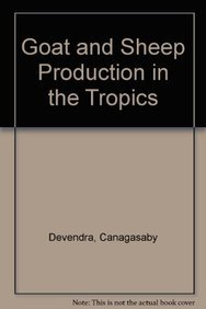 Goat and Sheep Production in the Tropics: Devendra, Canagasaby