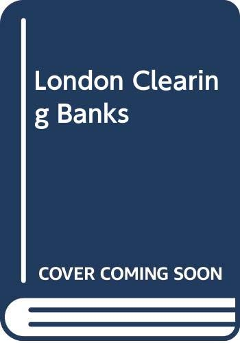 The London Clearing Banks: Evidence by the: London Clearing Bankers