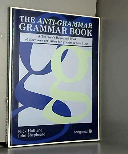 9780582033900: The Anti-Grammar Grammar Book: A Teacher's Resource Book of Discovery Activities for Grammar Teaching
