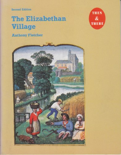 9780582033993: The Elizabethan Village: Illustrated from Contemporary Sources (Then and There Series)