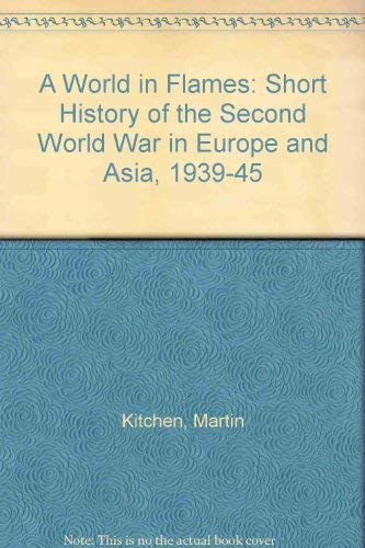 9780582034082: A World in Flames: Short History of the Second World War in Europe and Asia, 1939-45