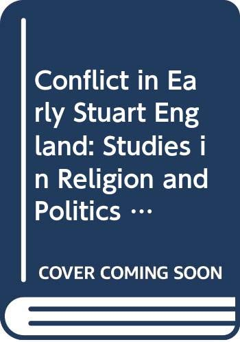 9780582034501: Conflict in Early Stuart England: Studies in Religion and Politics 1603-1642