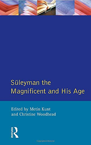 SULEYMAN THE MAGNIFICENT AND HIS AGE. the Ottoman Empire in the Early Modern world.