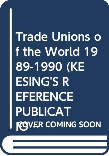 9780582039087: Trade Unions of the World 1989-1990 (KEESING'S REFERENCE PUBLICATIONS)