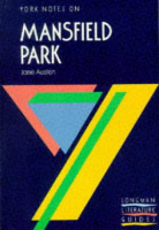 York Notes on Mansfield Park. Jane Austen. Longman Literature Guides: Jane Austen. Notes By Barbara...