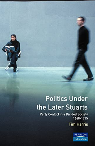 9780582040823: Politics under the Later Stuarts: Party Conflict in a Divided Society 1660-1715 (Studies In Modern History)