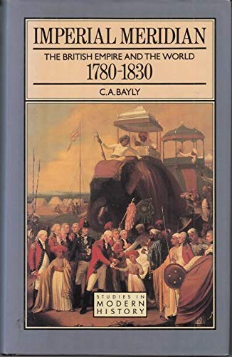 9780582042872: Imperial Meridian: The British Empire and the World, 1780-1830 (Studies in Modern History)