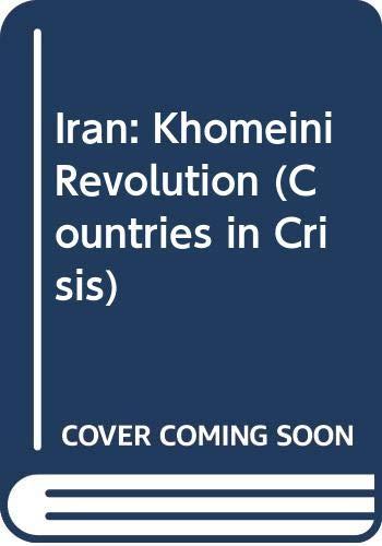 9780582044432: Iran: Khomeini Revolution (Countries in Crisis)