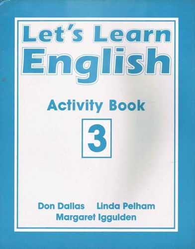 Lets's Learn English Activity Book 3 (Lets Learn English) (Bk. 3) (9780582044951) by Don A Dallas; Margaret Iggulden
