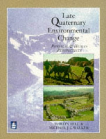Late Quaternary environmental change: physical and human perspectives: BELL, Martin & WALKER, ...