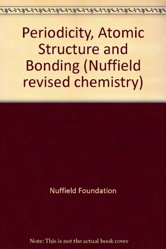 9780582046467: Periodicity, Atomic Structure and Bonding (Nuffield Revised Chemistry)