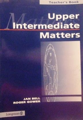 Upper Intermediate Matters Teacher's Book (0582046688) by Roger Gower; Jan Bell