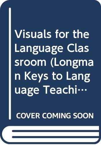 Visuals for the Language Classroom (Longman Keys to Language Teaching) (0582047811) by Wright, Andrew; Haleem, Safia