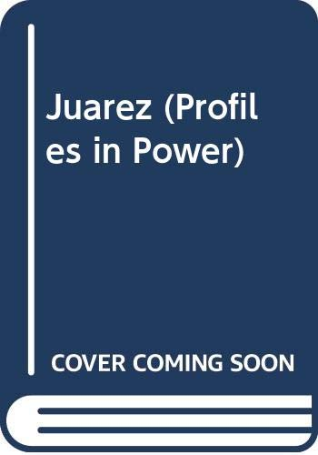 9780582050549: Juarez (Profiles in Power)
