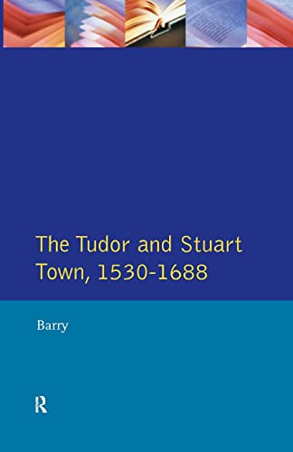 The Tudor And Stuart Town, 1530-1688 (a Reader In English Urban History)