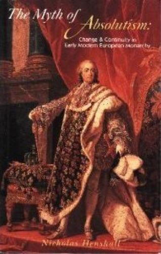 9780582056183: The Myth of Absolutism: Change & Continuity in Early Modern European Monarchy: Change and Continuity in Early Modern European Monarchy
