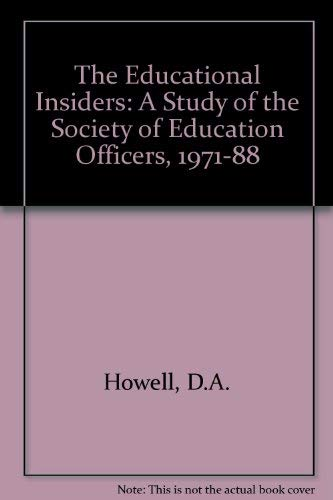 The Educational Insiders: a Study of the Society of Education Officers 1971-88: Howell, D A